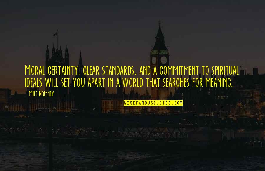 Searches Quotes By Mitt Romney: Moral certainty, clear standards, and a commitment to