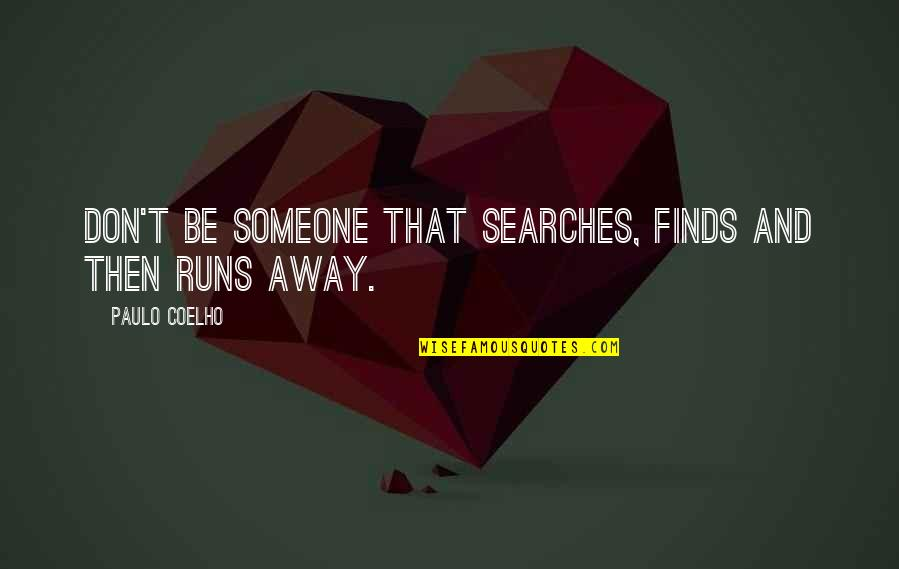 Searches Quotes By Paulo Coelho: Don't be someone that searches, finds and then