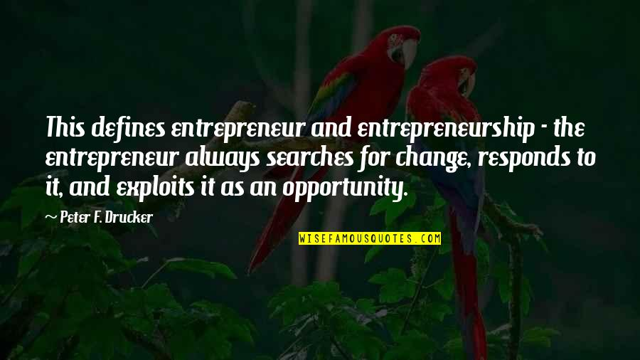 Searches Quotes By Peter F. Drucker: This defines entrepreneur and entrepreneurship - the entrepreneur
