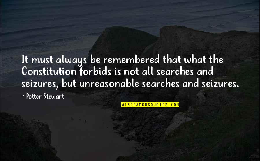 Searches Quotes By Potter Stewart: It must always be remembered that what the