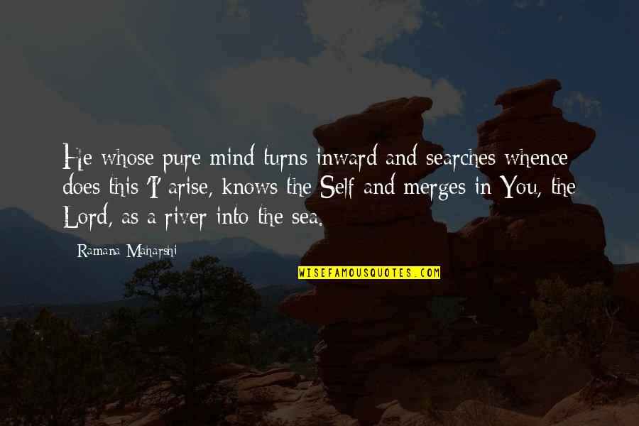 Searches Quotes By Ramana Maharshi: He whose pure mind turns inward and searches