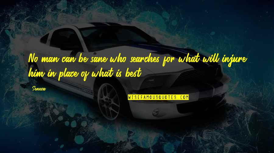 Searches Quotes By Seneca.: No man can be sane who searches for