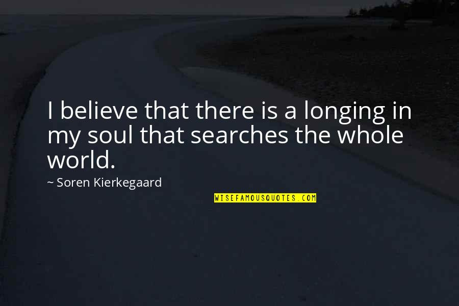 Searches Quotes By Soren Kierkegaard: I believe that there is a longing in