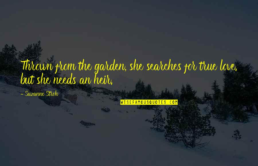 Searches Quotes By Suzanne Stroh: Thrown from the garden, she searches for true
