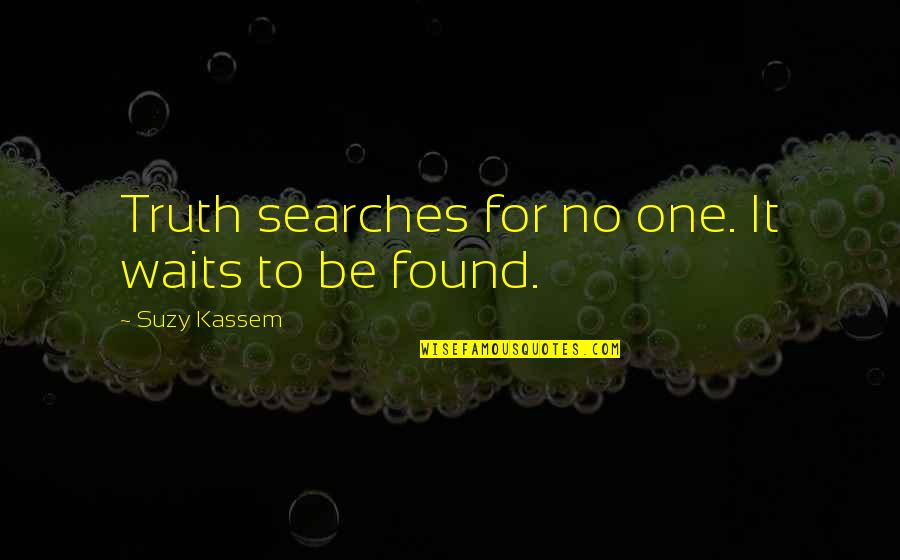 Searches Quotes By Suzy Kassem: Truth searches for no one. It waits to