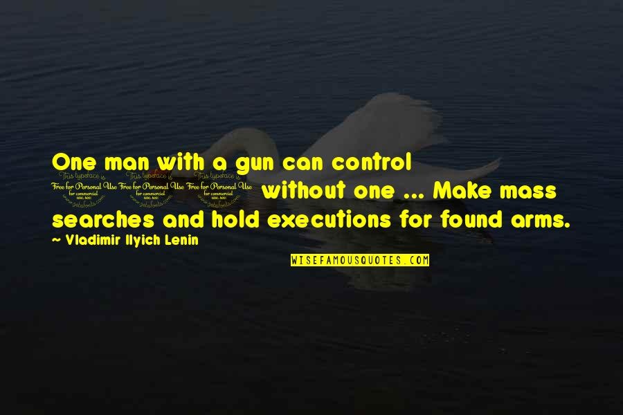 Searches Quotes By Vladimir Ilyich Lenin: One man with a gun can control 100