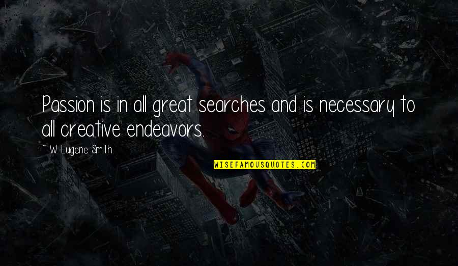 Searches Quotes By W. Eugene Smith: Passion is in all great searches and is