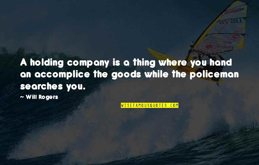 Searches Quotes By Will Rogers: A holding company is a thing where you