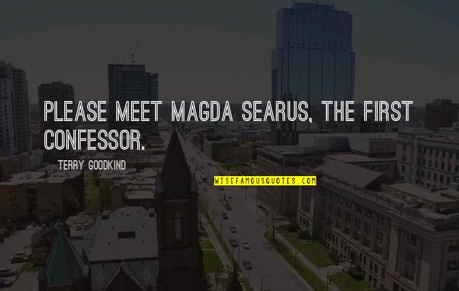 Searus Quotes By Terry Goodkind: Please meet Magda Searus, the first Confessor.