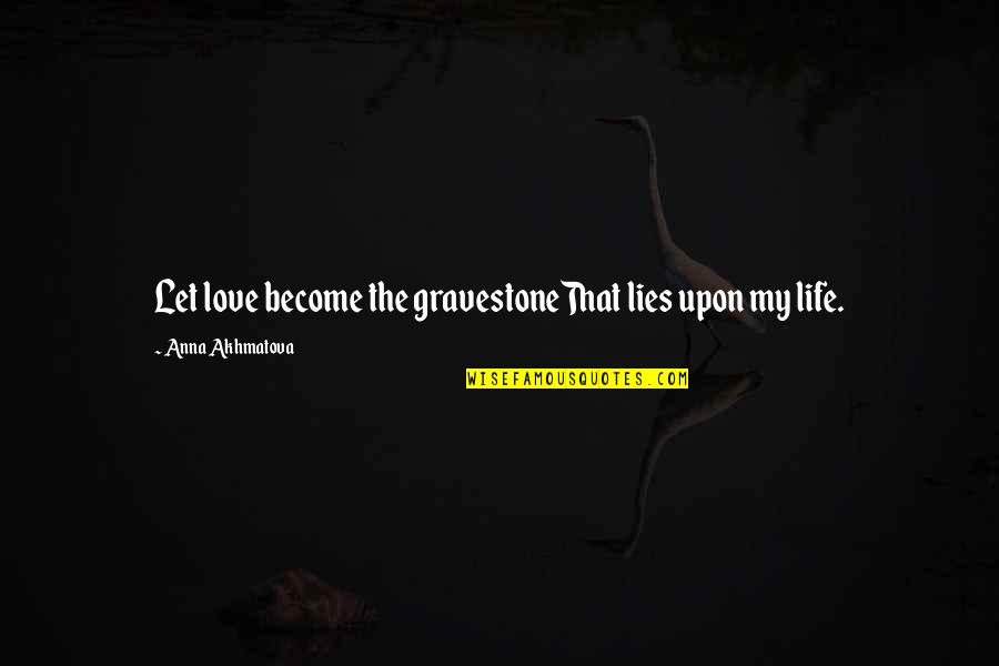 Season Opener Quotes By Anna Akhmatova: Let love become the gravestoneThat lies upon my