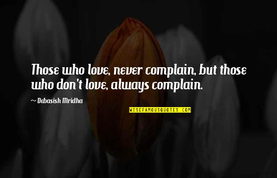 Season Opener Quotes By Debasish Mridha: Those who love, never complain, but those who