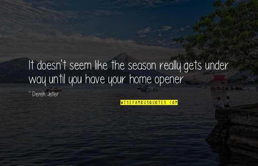 Season Opener Quotes By Derek Jeter: It doesn't seem like the season really gets