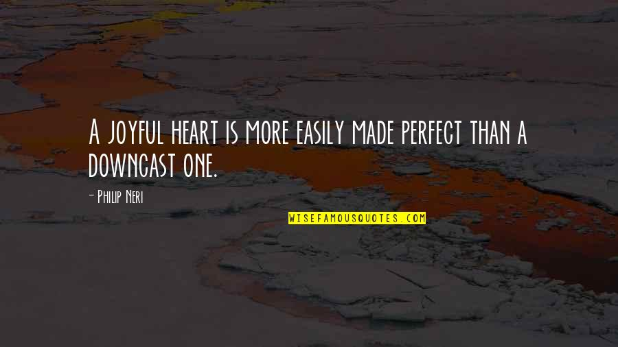 Season Opener Quotes By Philip Neri: A joyful heart is more easily made perfect