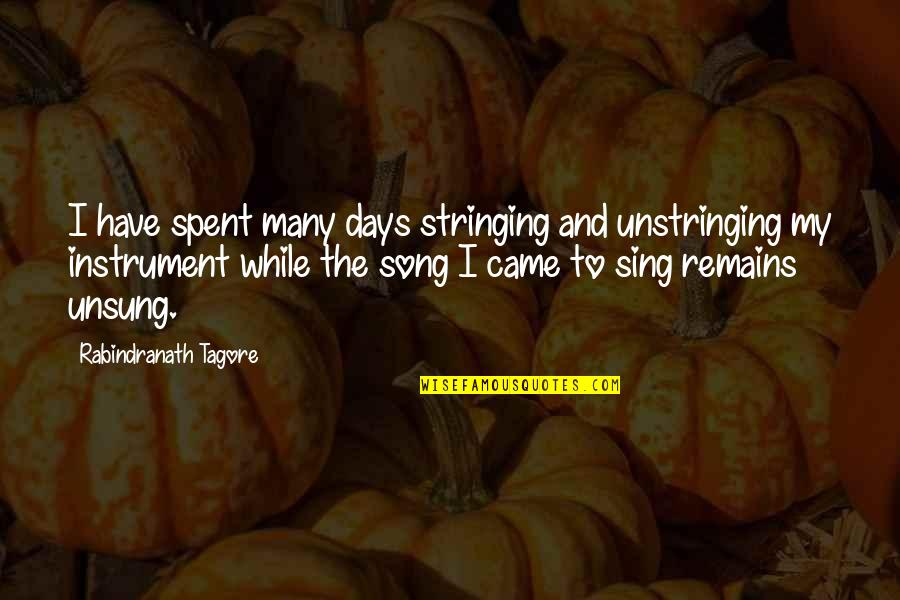 Season Opener Quotes By Rabindranath Tagore: I have spent many days stringing and unstringing