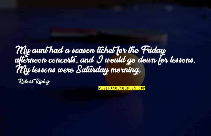 Season Ticket Quotes By Robert Ripley: My aunt had a season ticket for the