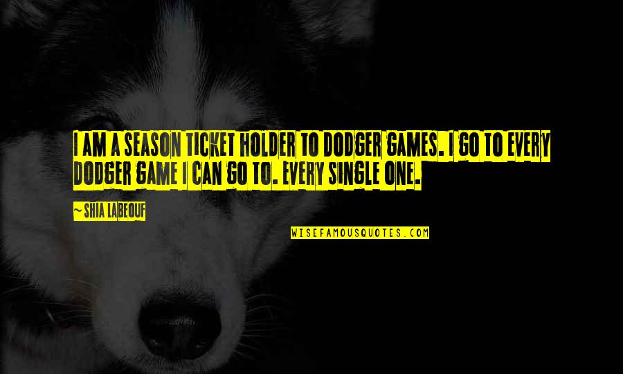 Season Ticket Quotes By Shia Labeouf: I am a season ticket holder to Dodger