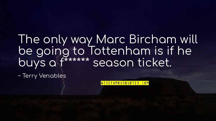 Season Ticket Quotes By Terry Venables: The only way Marc Bircham will be going