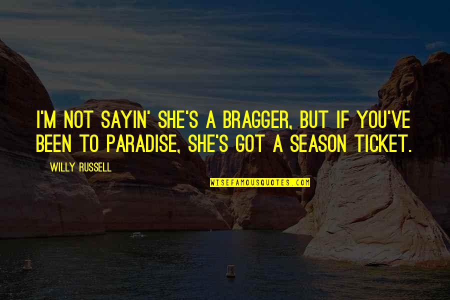 Season Ticket Quotes By Willy Russell: I'm not sayin' she's a bragger, but if