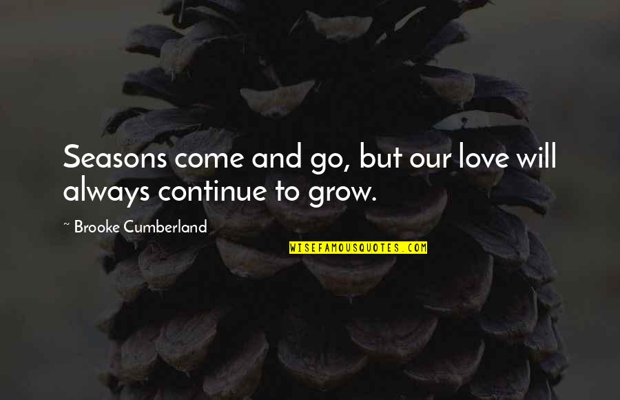 Seasons Of Love Quotes By Brooke Cumberland: Seasons come and go, but our love will
