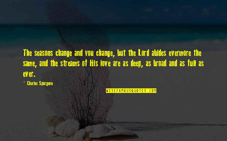Seasons Of Love Quotes By Charles Spurgeon: The seasons change and you change, but the