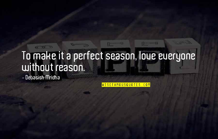 Seasons Of Love Quotes By Debasish Mridha: To make it a perfect season, love everyone