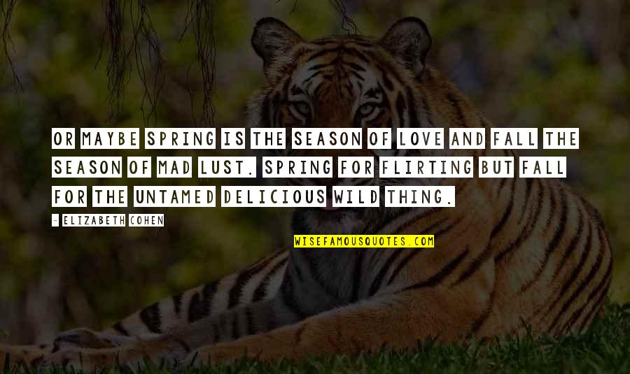 Seasons Of Love Quotes By Elizabeth Cohen: Or maybe spring is the season of love