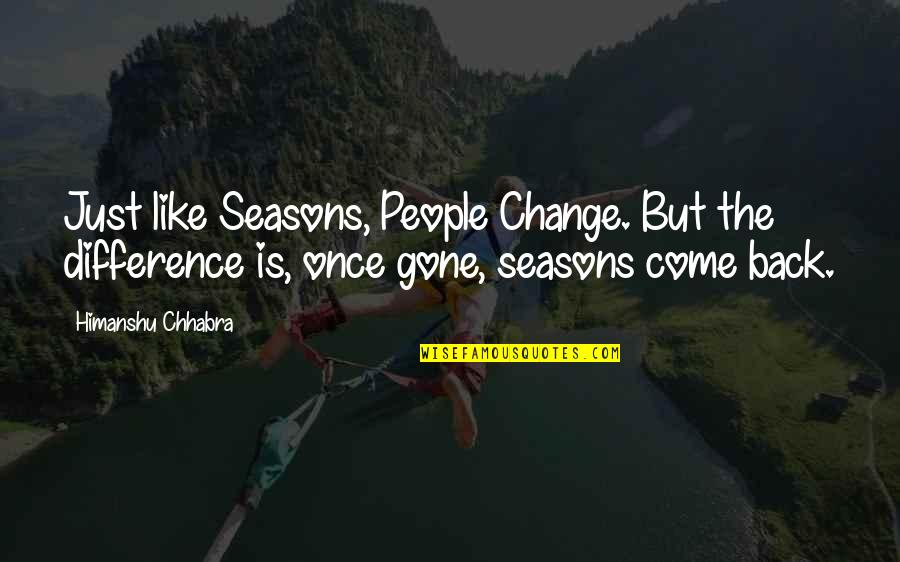 Seasons Of Love Quotes By Himanshu Chhabra: Just like Seasons, People Change. But the difference