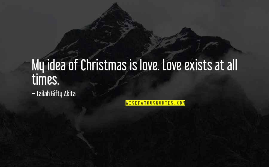 Seasons Of Love Quotes By Lailah Gifty Akita: My idea of Christmas is love. Love exists