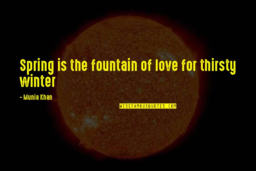 Seasons Of Love Quotes By Munia Khan: Spring is the fountain of love for thirsty