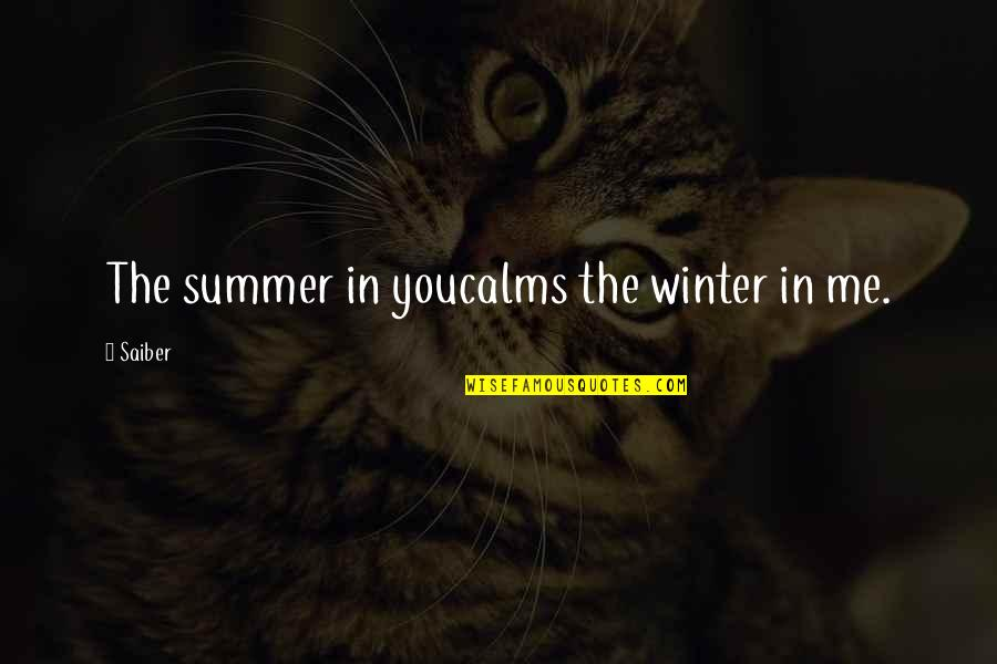 Seasons Of Love Quotes By Saiber: The summer in youcalms the winter in me.