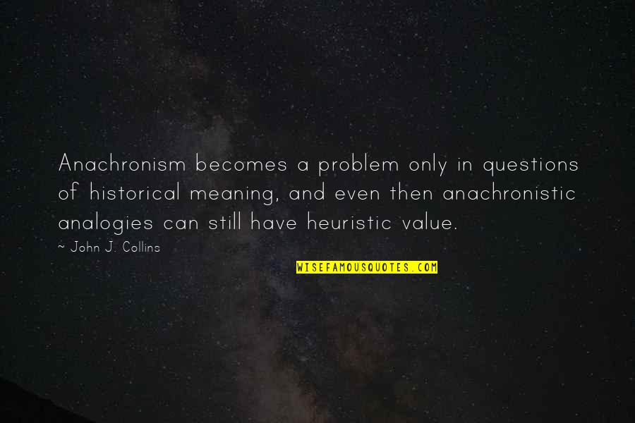 Seating Arrangement Quotes By John J. Collins: Anachronism becomes a problem only in questions of