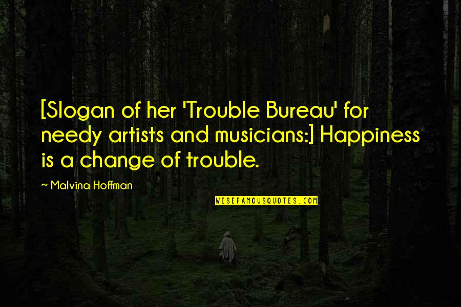 Seating Arrangement Quotes By Malvina Hoffman: [Slogan of her 'Trouble Bureau' for needy artists