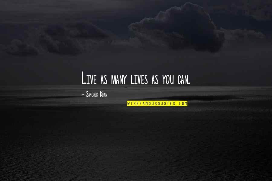 Seating Arrangement Quotes By Sanober Khan: Live as many lives as you can.