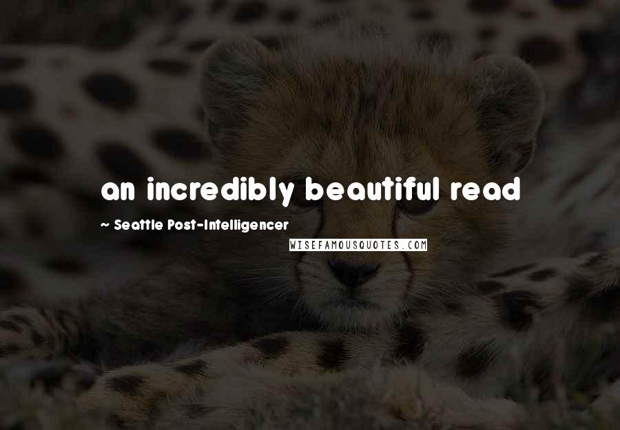 Seattle Post-Intelligencer quotes: an incredibly beautiful read