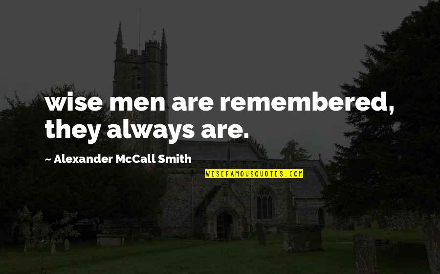 Seattle Seahawks Super Bowl Quotes By Alexander McCall Smith: wise men are remembered, they always are.