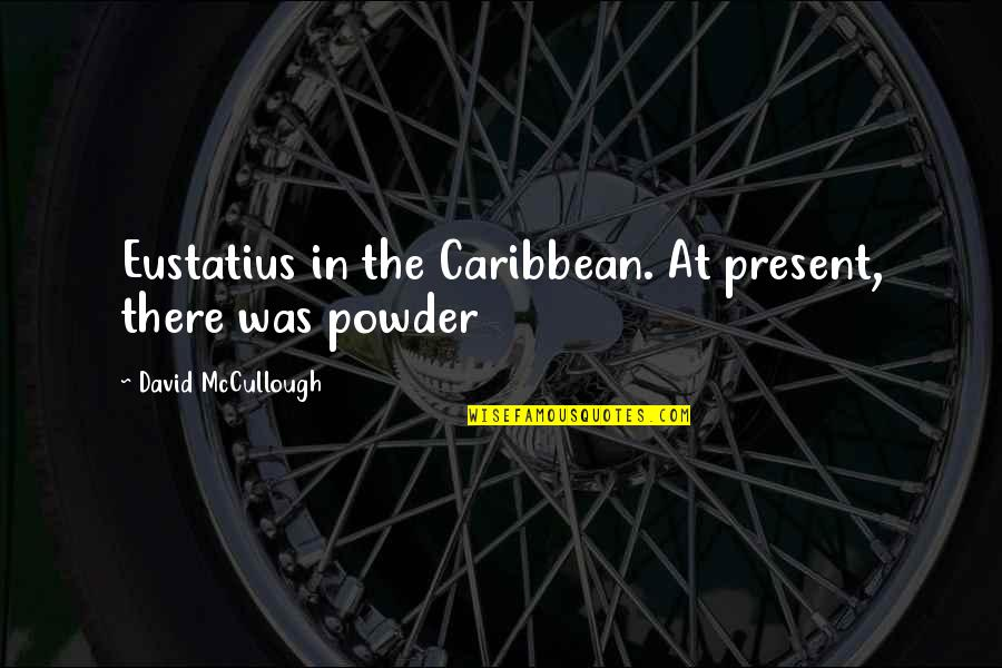 Seattle Seahawks Super Bowl Quotes By David McCullough: Eustatius in the Caribbean. At present, there was