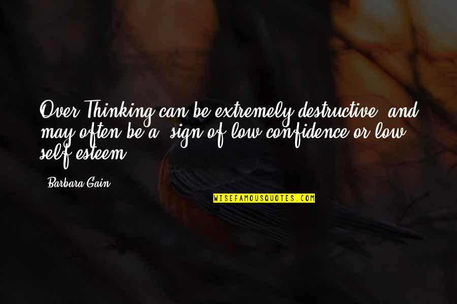 Sebastian Rulli Quotes By Barbara Gain: Over Thinking can be extremely destructive, and may