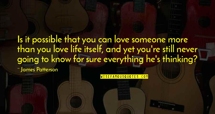 Sebastian Rulli Quotes By James Patterson: Is it possible that you can love someone