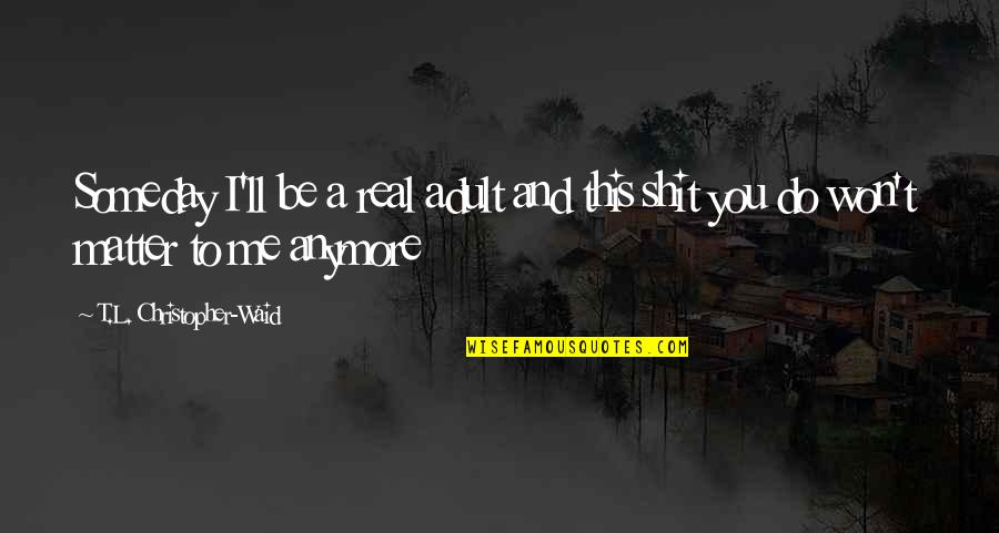 Sebastian Rulli Quotes By T.L. Christopher-Waid: Someday I'll be a real adult and this