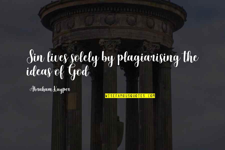 Sebastiano's Quotes By Abraham Kuyper: Sin lives solely by plagiarising the ideas of