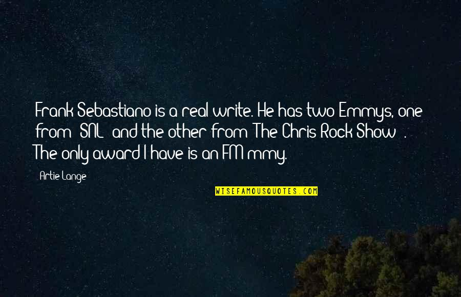 Sebastiano's Quotes By Artie Lange: Frank Sebastiano is a real write. He has