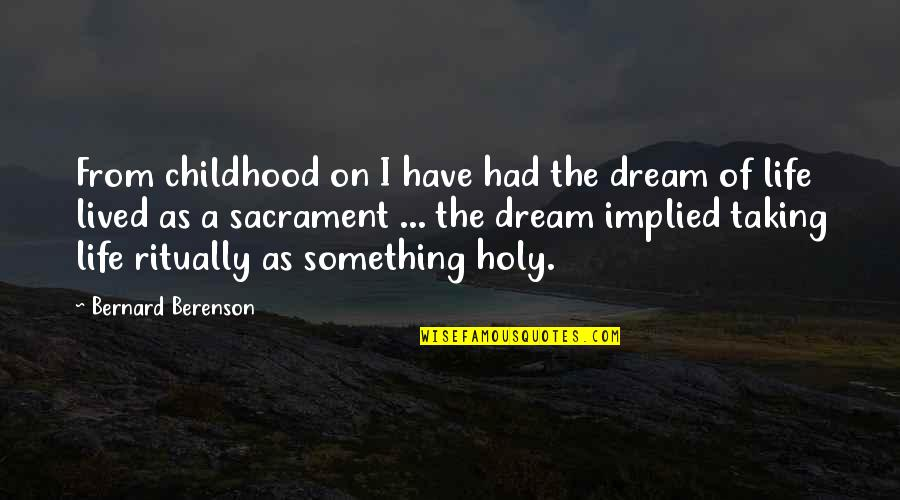 Sebastiano's Quotes By Bernard Berenson: From childhood on I have had the dream