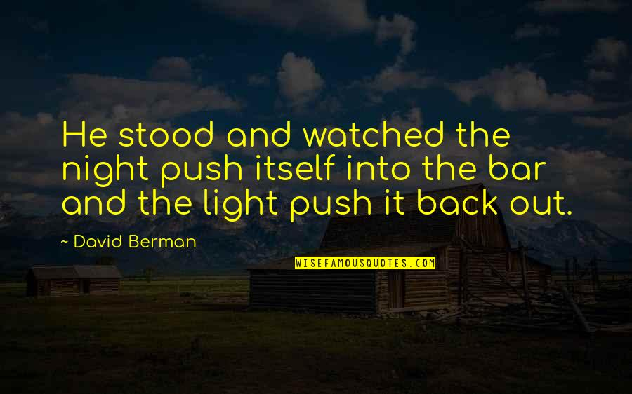 Sebastiano's Quotes By David Berman: He stood and watched the night push itself