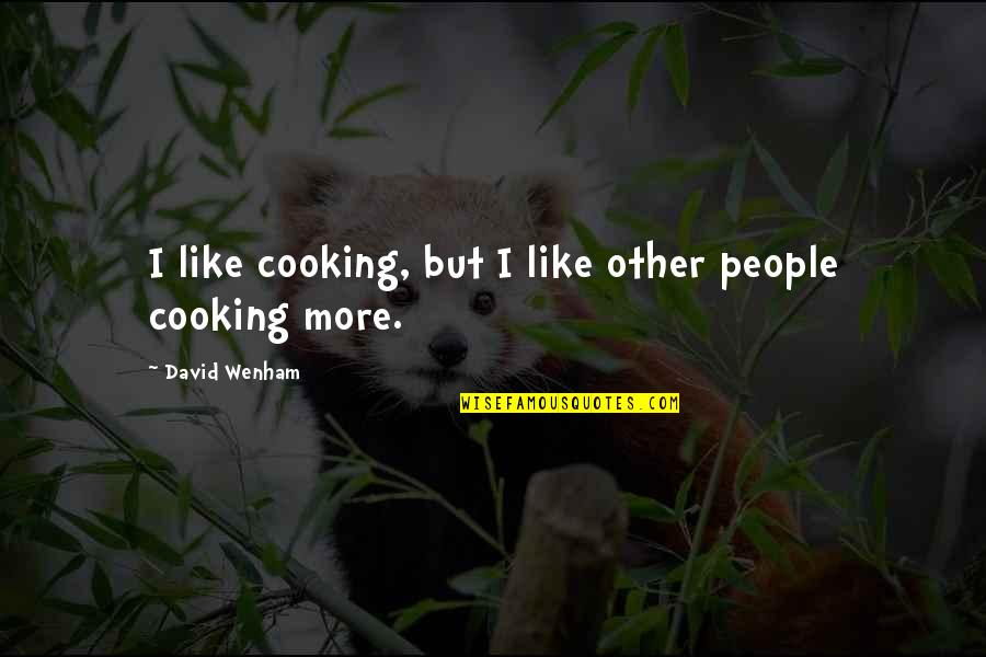Sebastiano's Quotes By David Wenham: I like cooking, but I like other people