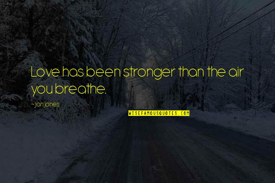 Sebastiano's Quotes By Jon Jones: Love has been stronger than the air you