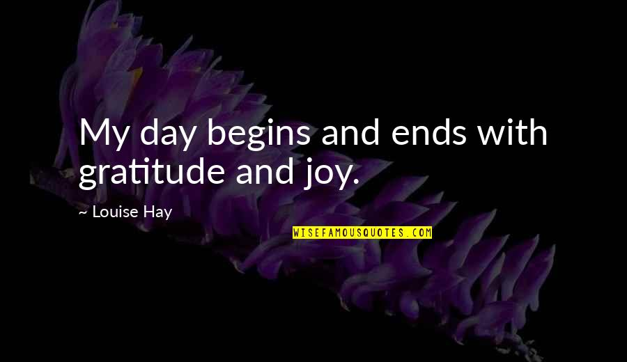 Sebastiano's Quotes By Louise Hay: My day begins and ends with gratitude and