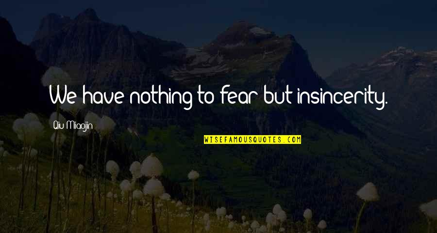 Sebastiano's Quotes By Qiu Miaojin: We have nothing to fear but insincerity.