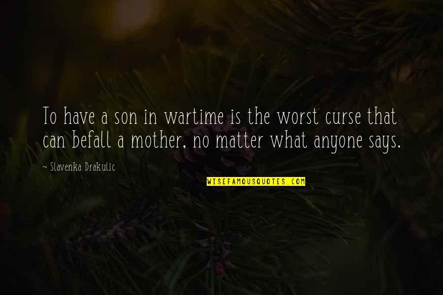 Sebastiano's Quotes By Slavenka Drakulic: To have a son in wartime is the