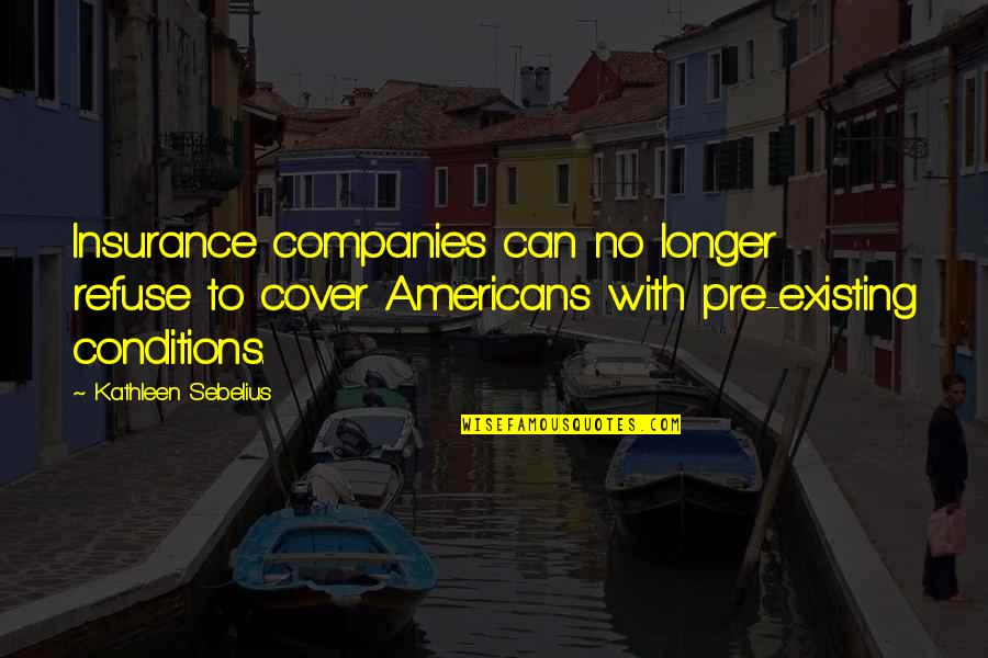 Sebelius Quotes By Kathleen Sebelius: Insurance companies can no longer refuse to cover