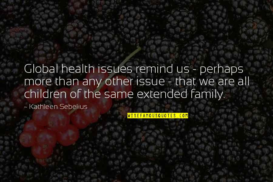 Sebelius Quotes By Kathleen Sebelius: Global health issues remind us - perhaps more